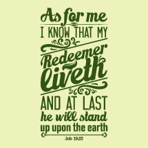 As for me I know that redeemer liveth and at last he will stand up upon the earth, Job 19:25