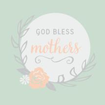 God Bless Mother's