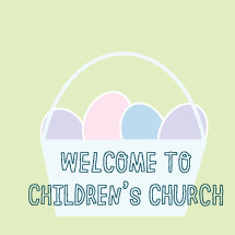 welcome to children's church and easter basket