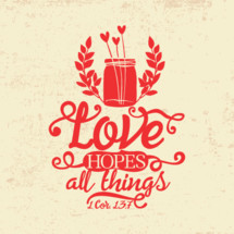 love hopes all things, 1 Corinthians 13:7