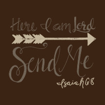 Here I am Lord, Send Me, Isaiah 6:8