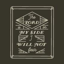 the Lord is on my side I will not fear, Psalm 118:6
