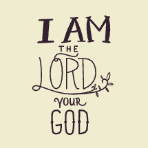I am the Lord your God