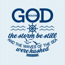 God made the storm be still and the waves of the sea were hushed Psalm 107:29