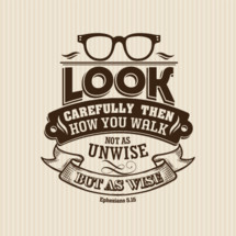 Look carefully then how you walk nat as unwise but as wise Ephesians 5:15