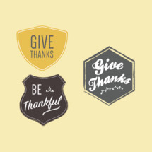 Give thanks, Be Thankful, give thanks