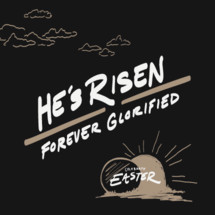He is Risen, forever glorified, celebrate Easter, Easter, words, lettering, empty tomb