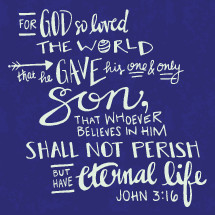For God So Loved the world that whoever believes in him shall not perish but have eternal life, John 3:16