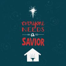 Everyone Needs a Savior