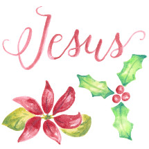 Water color Christmas hand lettering of Jesus with holly and a poinsettia flower.