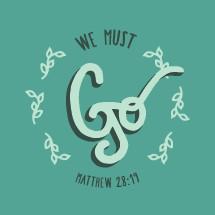 We must go, Matthew 28:19