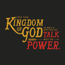 for the kingdom of God is not a matter of talk but of power