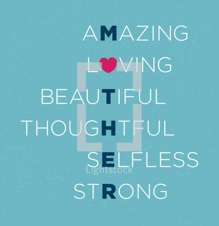 mother, amazing, loving, beautiful, thoughtful, selfless, strong