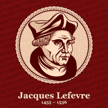 Jacques Lefevre d'Etaples (1455 – 1536) was a French theologian and humanist. He was a precursor of the Protestant movement in France.