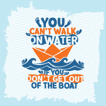 You can't walk on water if you can't get out of the boat