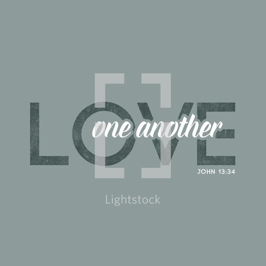 love one another. John 13:34