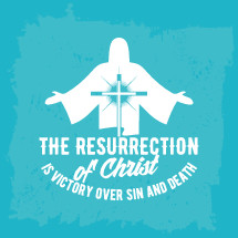The resurrection of Christ is victory over sin and death