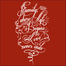 Family, where life begins and love never ends.