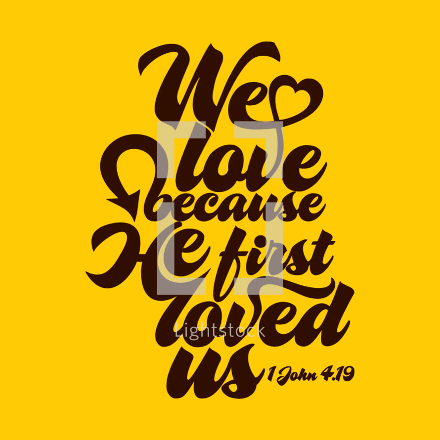 we love because he first loved us, 1 John 4:19