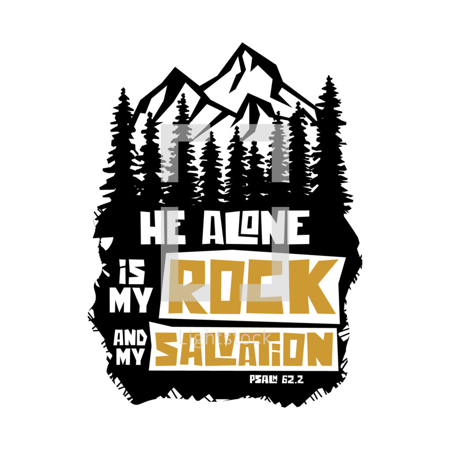 He alone is my rock and my salvation, Psalm 62:2