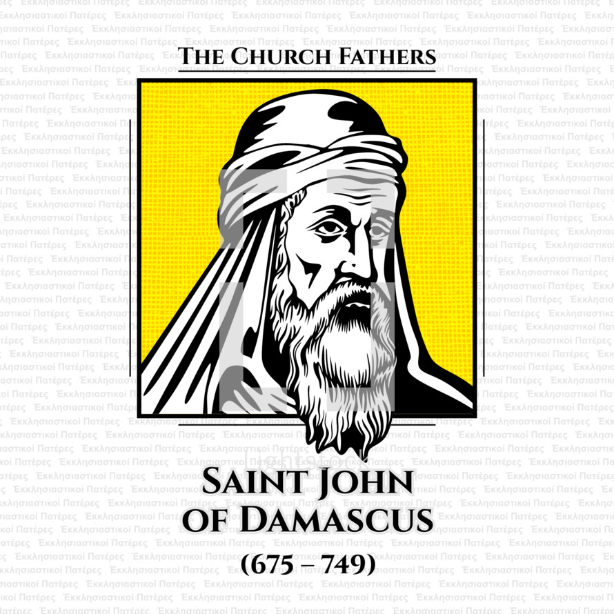 The church fathers. Saint John of Damascus (675 - 749), was a Byzantine monk and priest. Born and raised in Damascus c. 675 or 676, he died at his monastery, Mar Saba, near Jerusalem on 4 December 749.