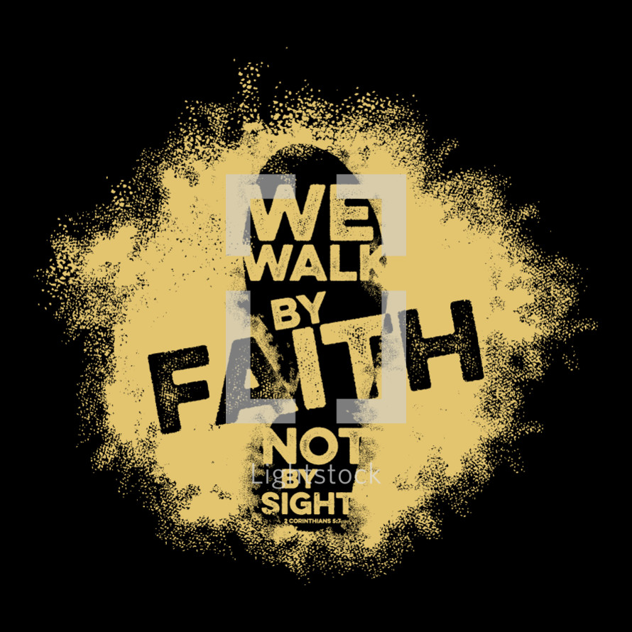 We walk by faith not by sight, 2 Corinthians 5:7