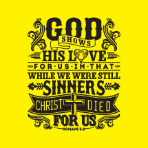 God shows his love for us in while we were still sinners Christ died for us, romans 5:8