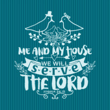 Me and My House will serve the Lord, Joshua 24:15