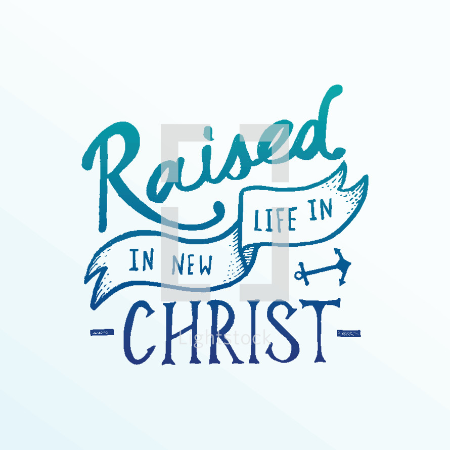 Raised in new life in Christ