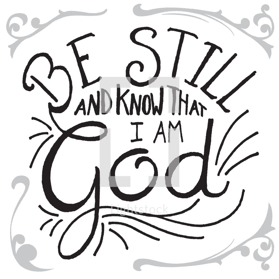 """Be still and know that I am God"" word graphic."