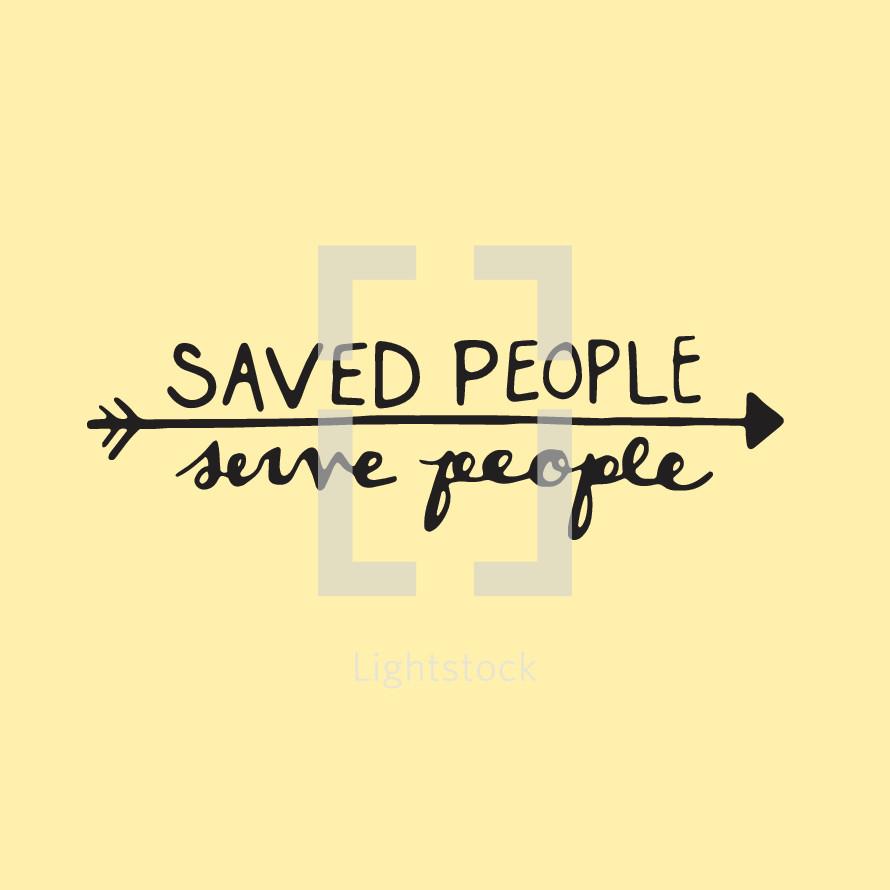 saved people serve people
