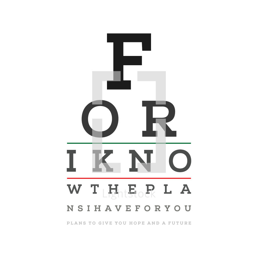 For I Know the plans I have for you, plans to give you hope and a future. Jeremiah 29 : 11 - eye chart