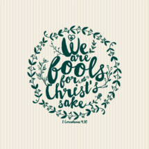 We are fools for Christ sake 1 Corinthians 4:10