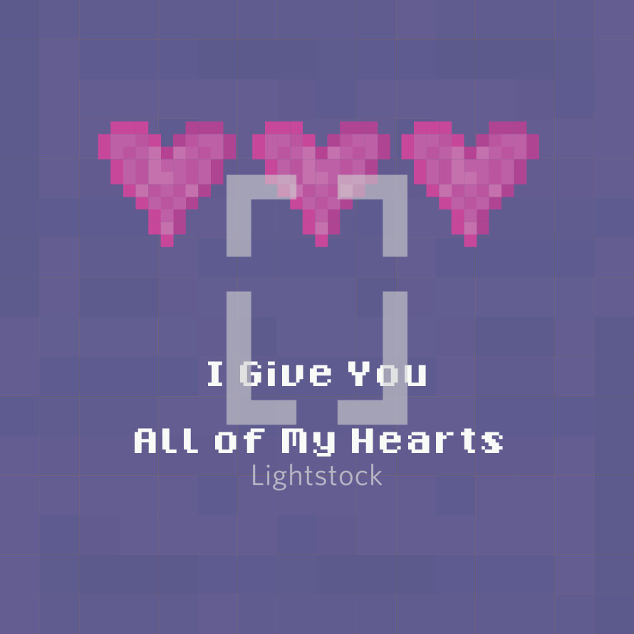I give you all of my hearts pixelated letters