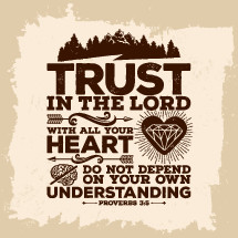 trust in the lord with all your heart do not depend on your own understanding, proverbs 3:5