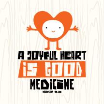 A joyful heart is good medicine, proverbs 17:22