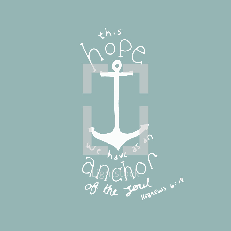 this hope we have as an anchor of the soul, Hebrews 6:19