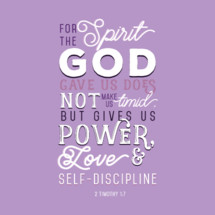For the spirit god gave us does not make us timid, but gives us power, love, and self-discipline, 2 Timothy 1:7