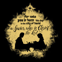 for unto you a child is born this day in the city of David a Savior, who is Christ the Lord, Luke 2:11