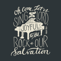 Oh come let us sing to the Lord let us make a joyful noise to the rock of our salvation