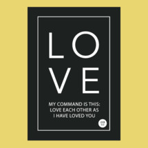 love, my command is this; love each other as I have loved you, John 15:12