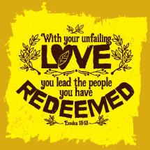 with your unfailing love you lead the people you have redeemed, Exodus 15:13
