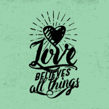 love believes all things, 1 Corinthians 13:7
