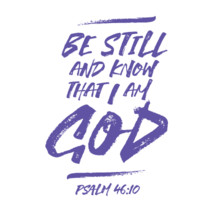 Be still and know that I am God, Psalm 46:10