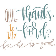 give thanks to the lord for he is good