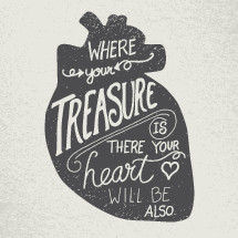 Where your treasure is there your heart will be also
