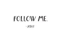 Follow Me. Jesus