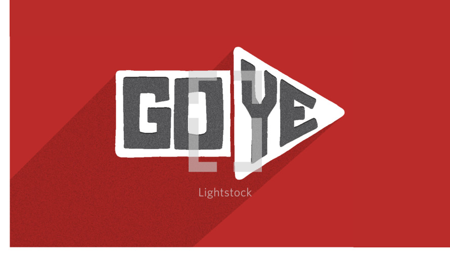 "Go ye into all the world...Mark 16:15  ""Go Ye"" concept with an arrow providing direction."