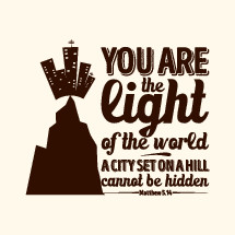 You are the Light of the world a city set on a hill cannot be hidden, Matthew 5:14