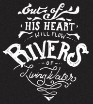 out of his heart will flow rivers of water hand lettering